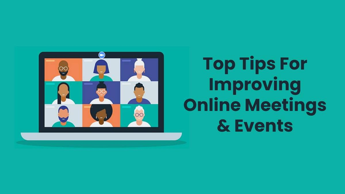 Top Tips For Improving Online Meetings & Events