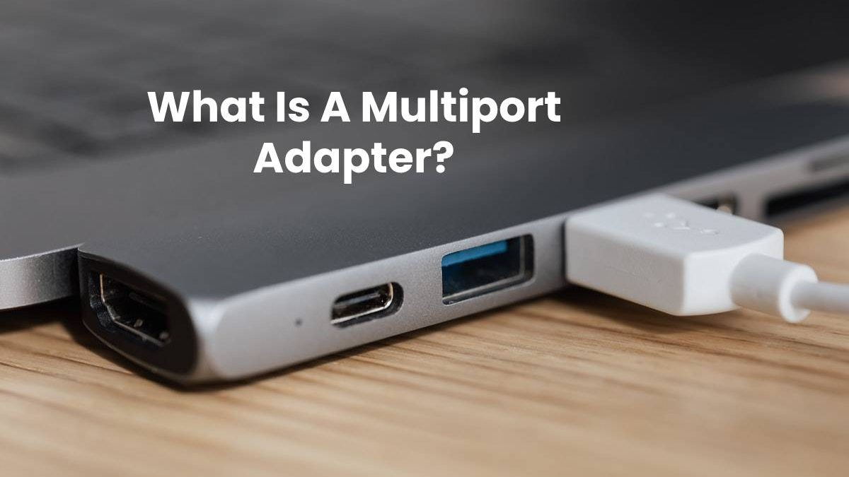 What Is A Multiport Adapter?