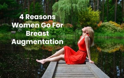 4 Reasons Women Go For Breast Augmentation
