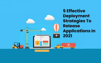 5 Effective Deployment Strategies To Release Applications In 2021