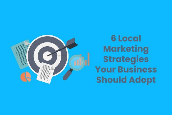 6 Local Marketing Strategies Your Business Should Adopt