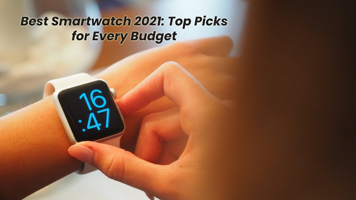 Best Smartwatch 2021: Top Picks for Every Budget