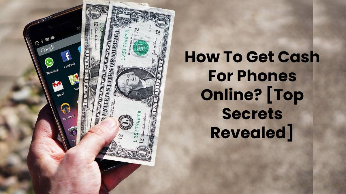 How To Get Cash For Phones Online? [Top Secrets Revealed]