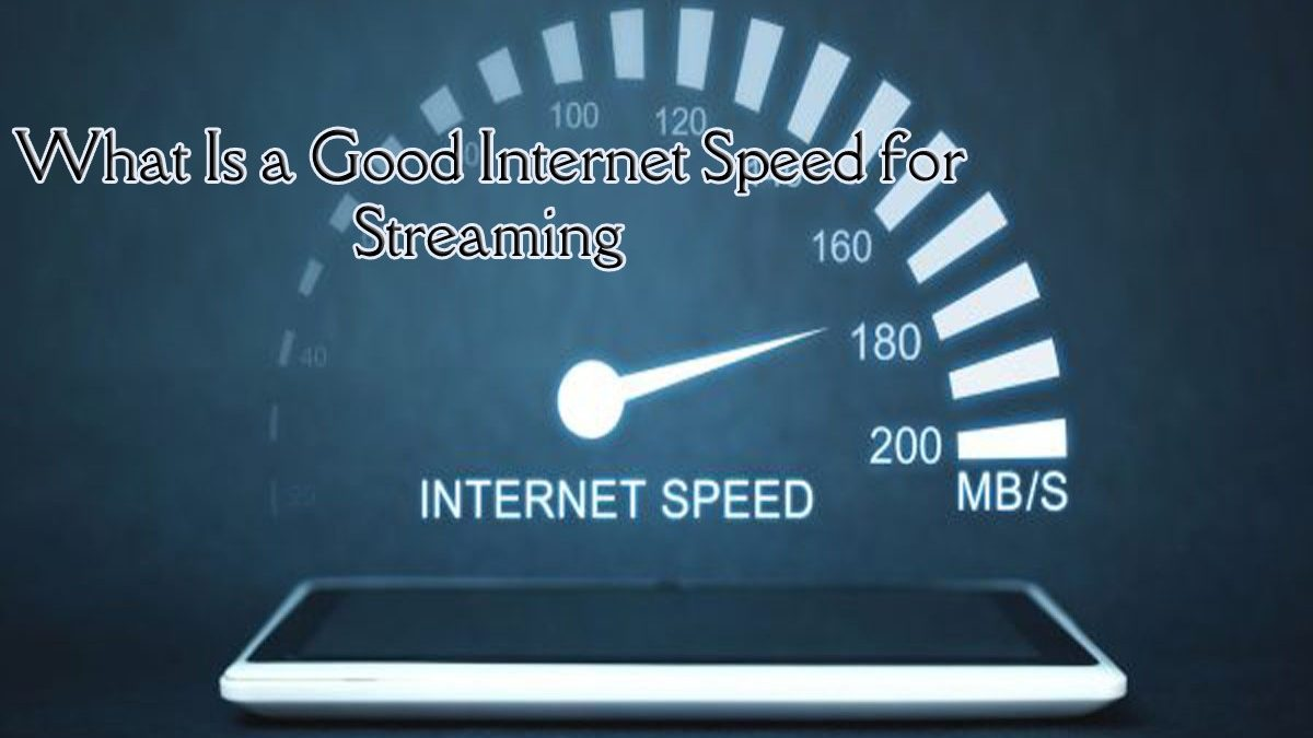 What Is a Good Internet Speed for Streaming?