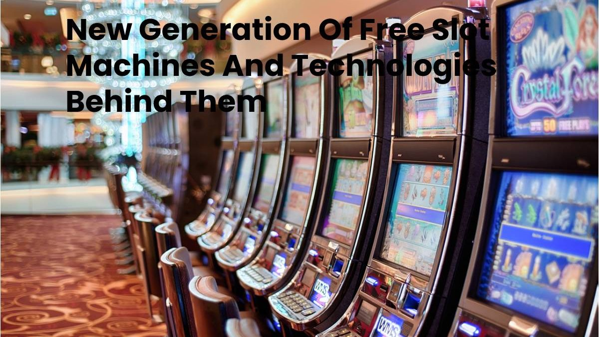 New Generation Of Free Slot Machines And Technologies Behind Them