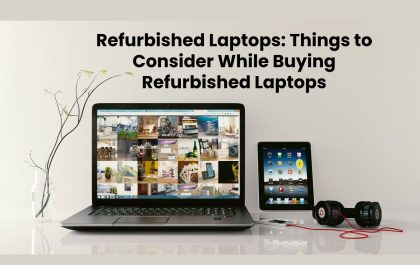 Refurbished Laptops: Things to Consider While Buying Refurbished Laptops