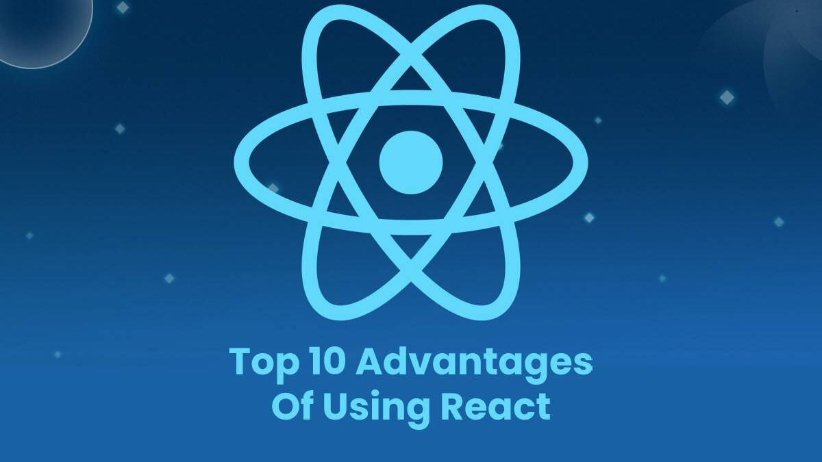 Top 10 Advantages Of Using React