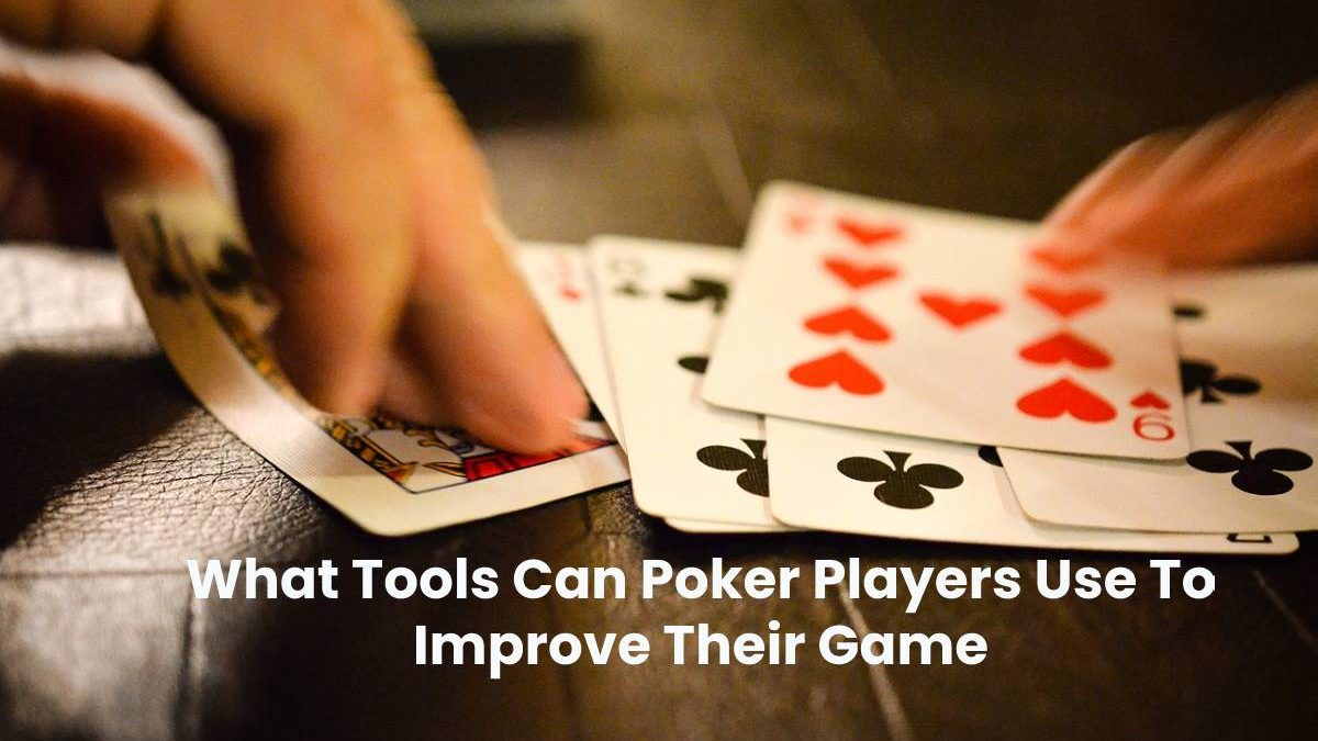 What Tools Can Poker Players Use To Improve Their Game?