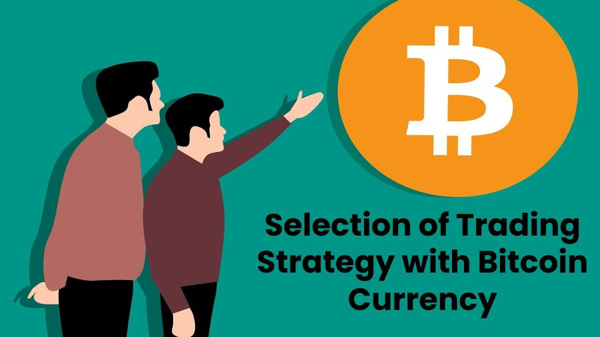 Selection of Trading Strategy with Bitcoin Currency
