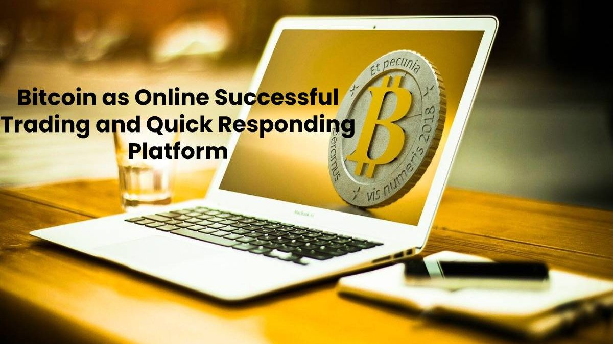 Bitcoin as Online Successful Trading and Quick Responding Platform