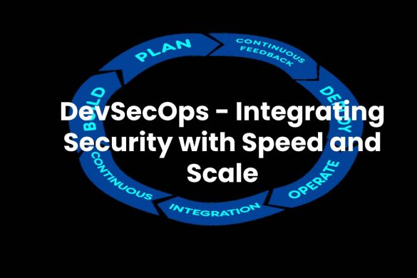 DevSecOps - Integrating Security with Speed and Scale