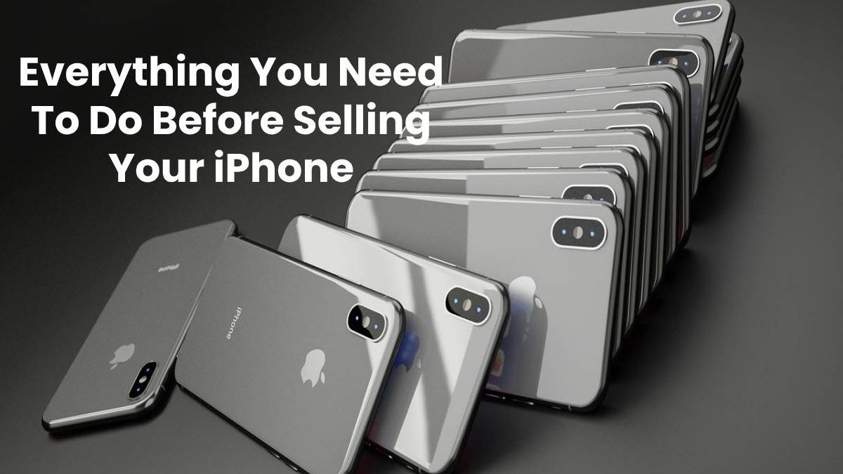 Everything You Need To Do Before Selling Your iPhone