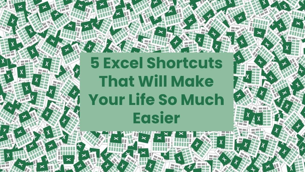 5 Excel Shortcuts That Will Make Your Life So Much Easier