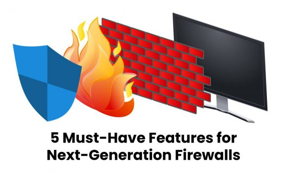 5 Must-Have Features for Next-Generation Firewalls