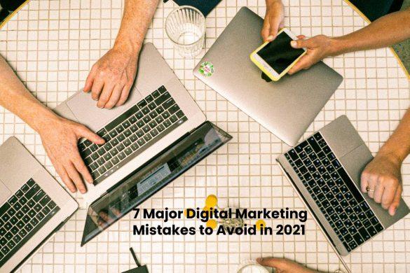 7 Major Digital Marketing Mistakes to Avoid in 2021
