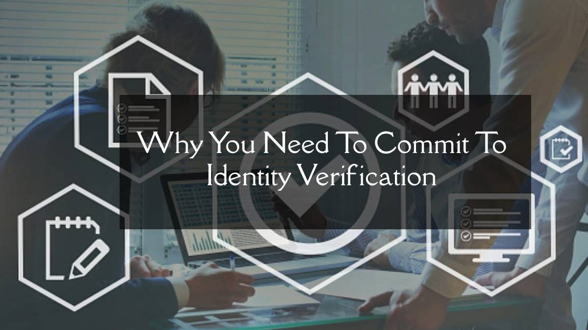 Why You Need To Commit To Identity Verification