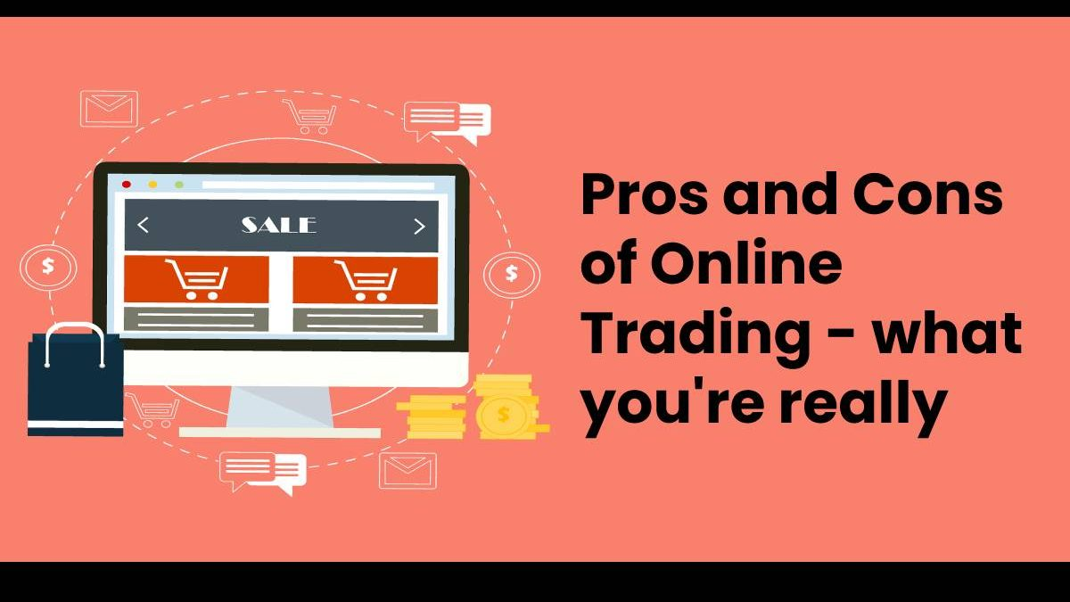 Pros and Cons of Online Trading – what you're really getting into