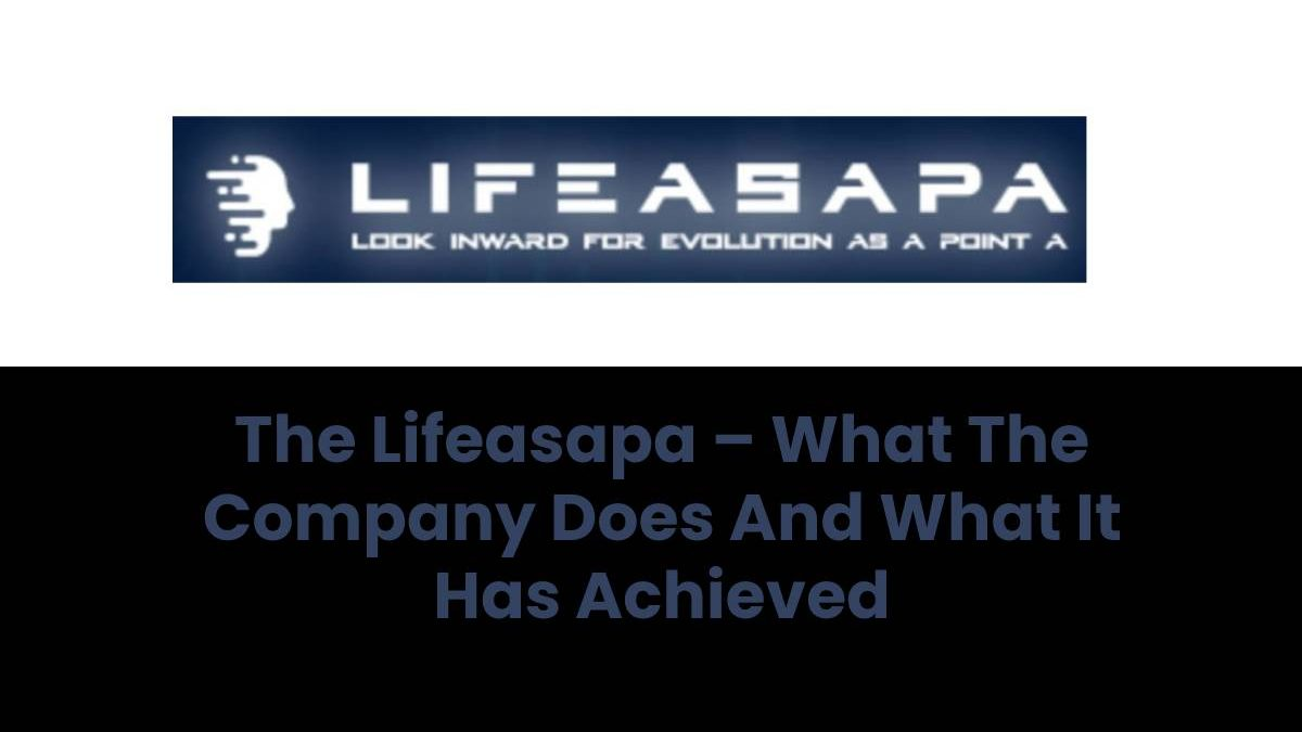 The Lifeasapa – What The Company Does And What It Has Achieved