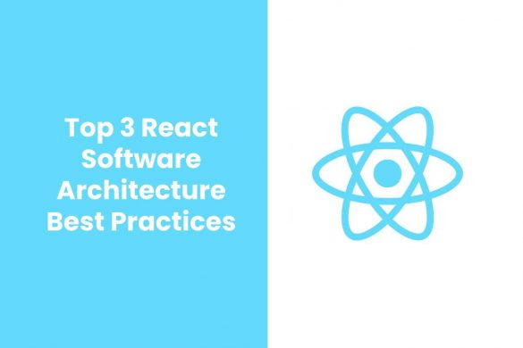 Top 3 React Software Architecture Best Practices