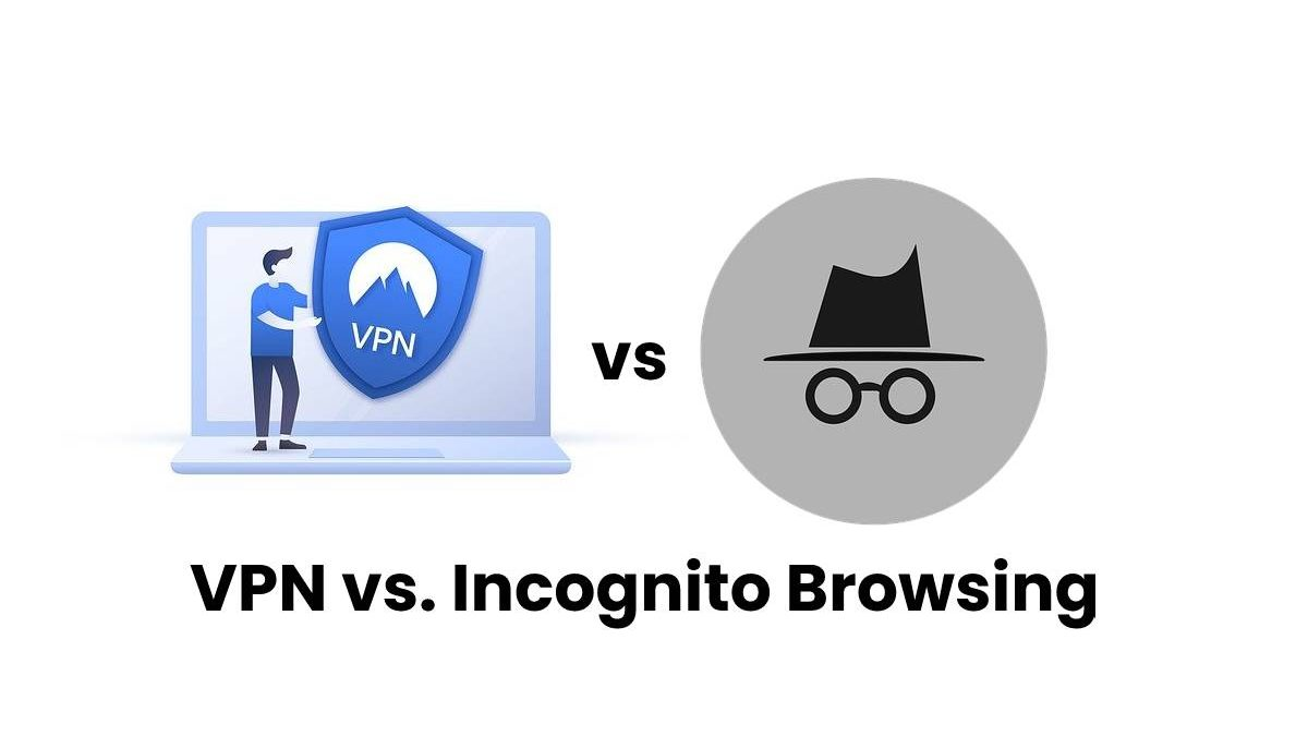 VPN Vs. Incognito Browsing