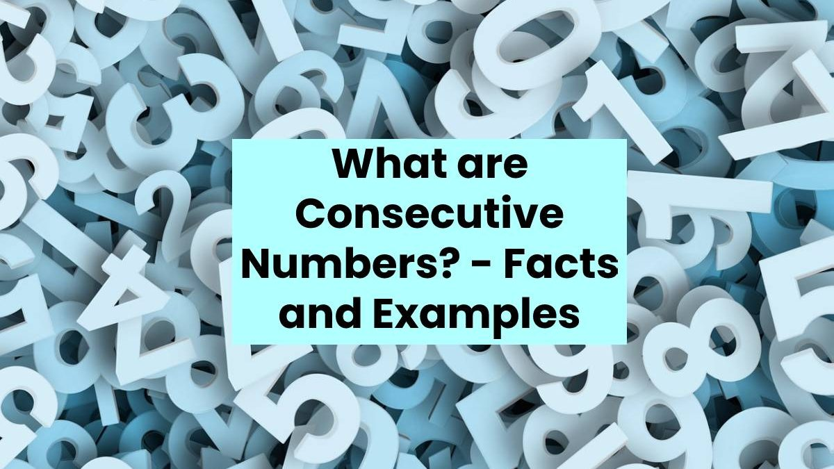 What are Consecutive Numbers? – Facts and Examples