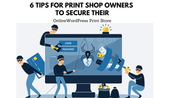 6 Tips for Print Shop Owners to Secure their Online WordPress Print Store