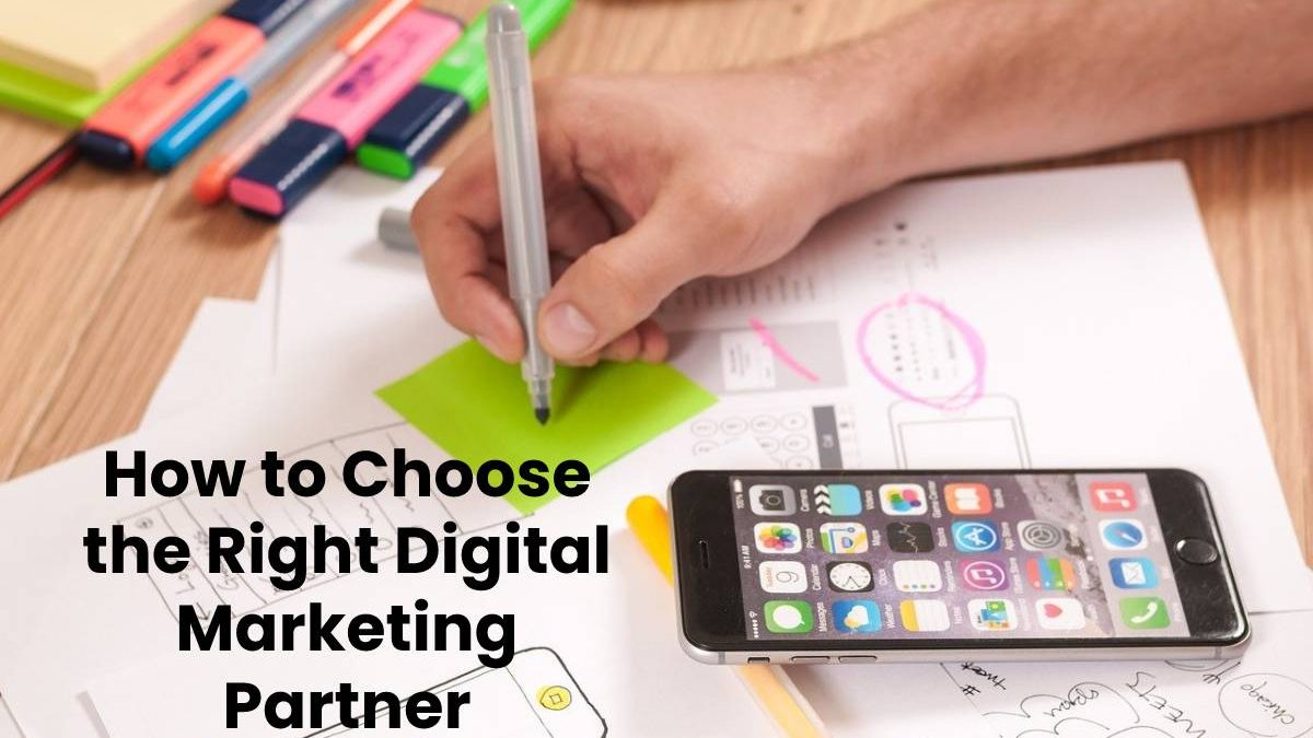 How to Choose the Right Digital Marketing Partner