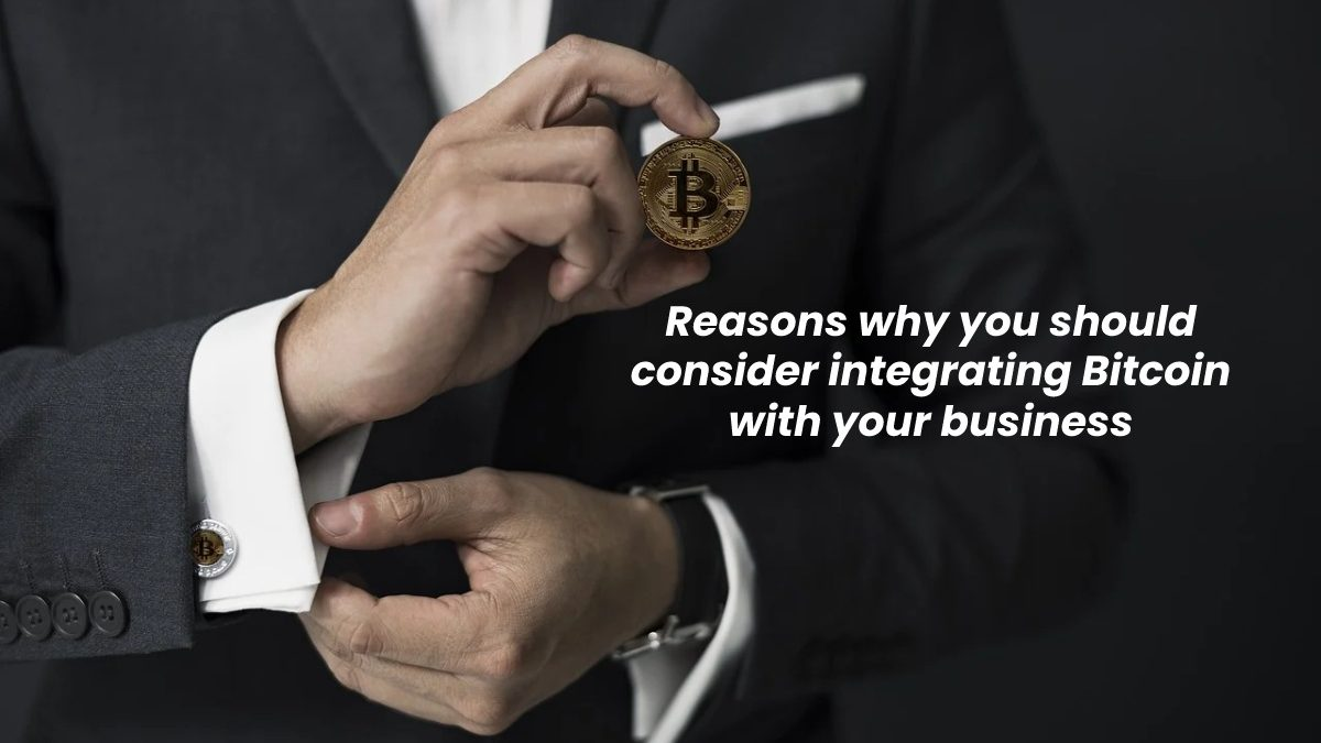 Reasons why you should consider integrating Bitcoin with your business