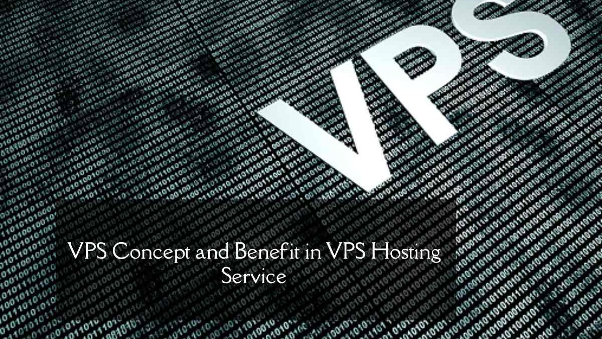 VPS Concept and Benefit in VPS Hosting Service