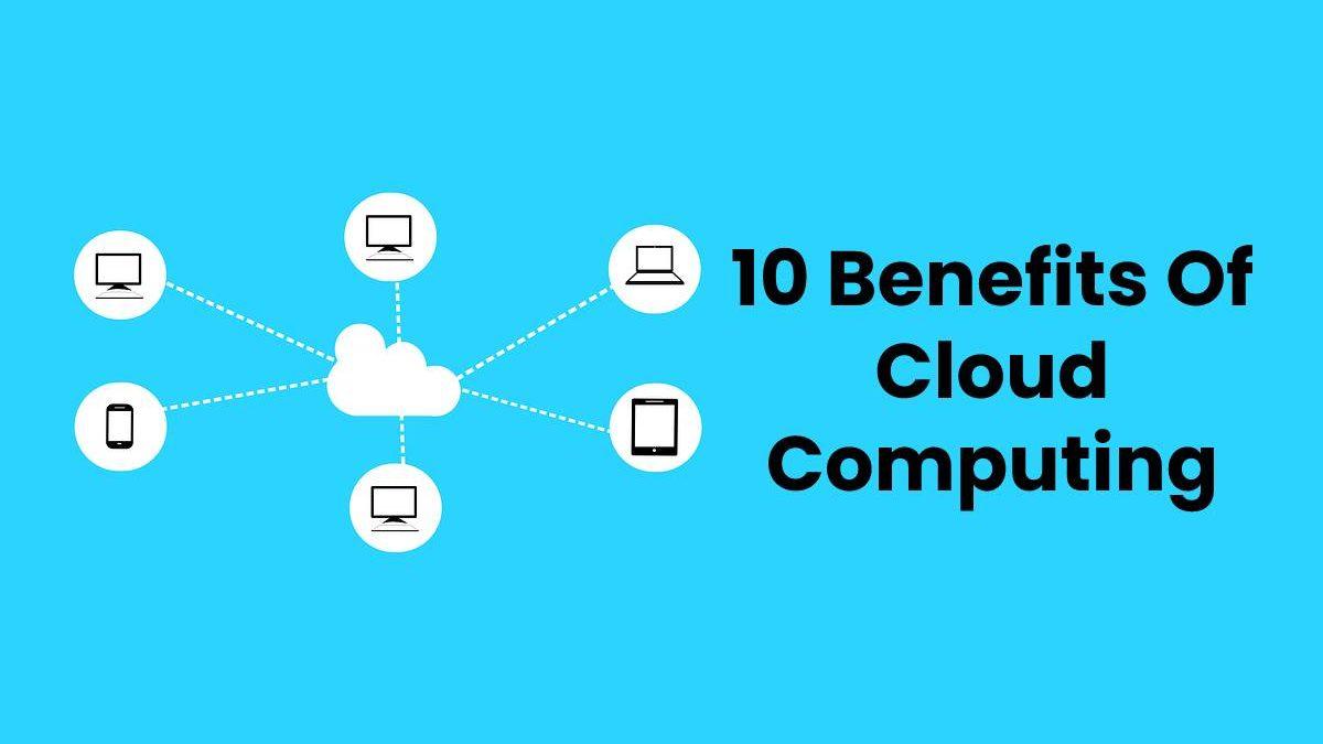 10 Benefits Of Cloud Computing