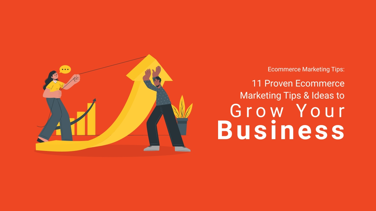 Ecommerce Marketing Tips: 11 Proven Ecommerce Marketing Tips & Ideas To Grow Your Business