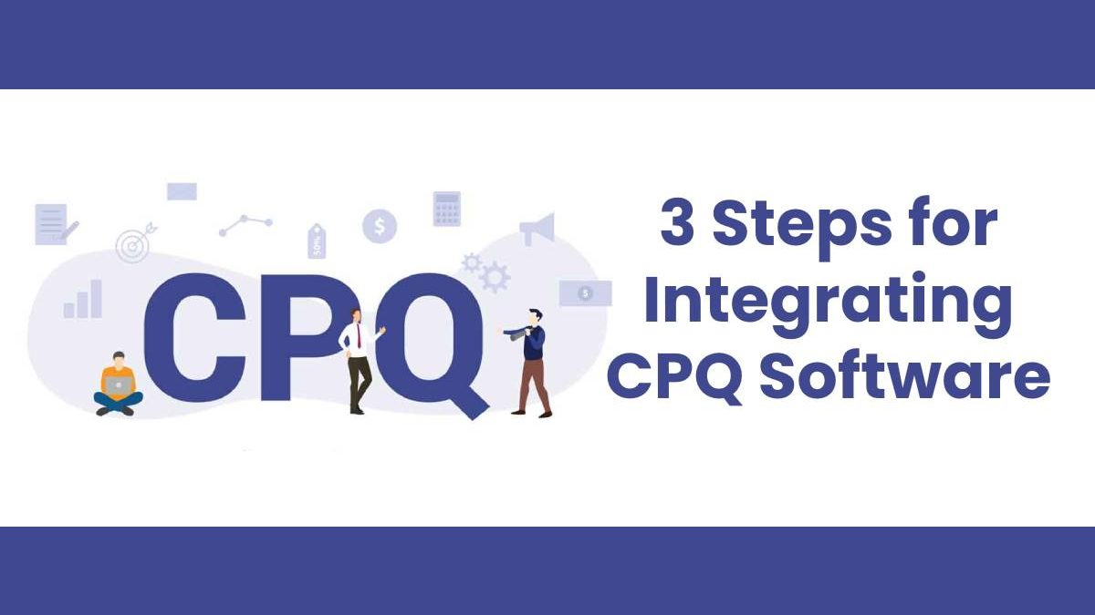 3 Steps for Integrating CPQ Software
