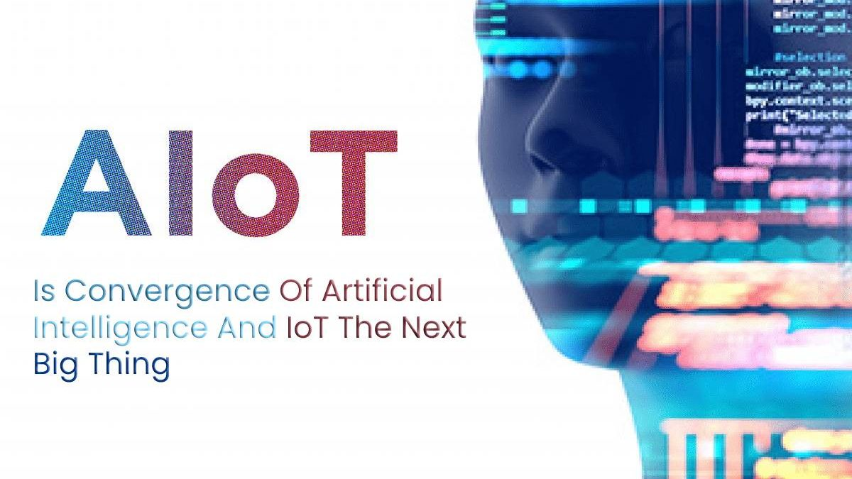AIoT: Is Convergence Of Artificial Intelligence And IoT The Next Big Thing?