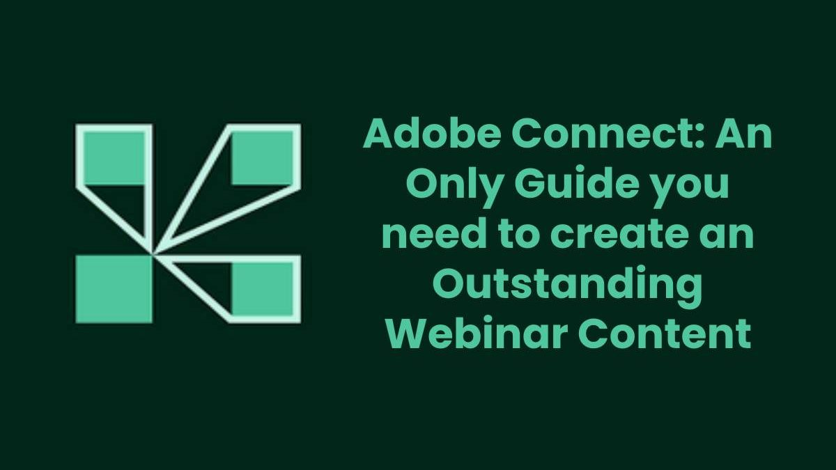 Adobe Connect: An Only Guide you need to create an Outstanding Webinar Content