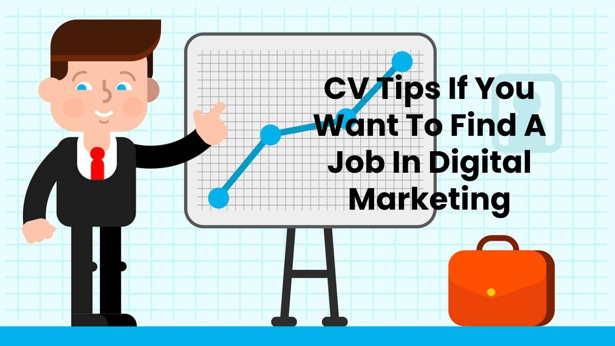 CV Tips If You Want To Find A Job In Digital Marketing