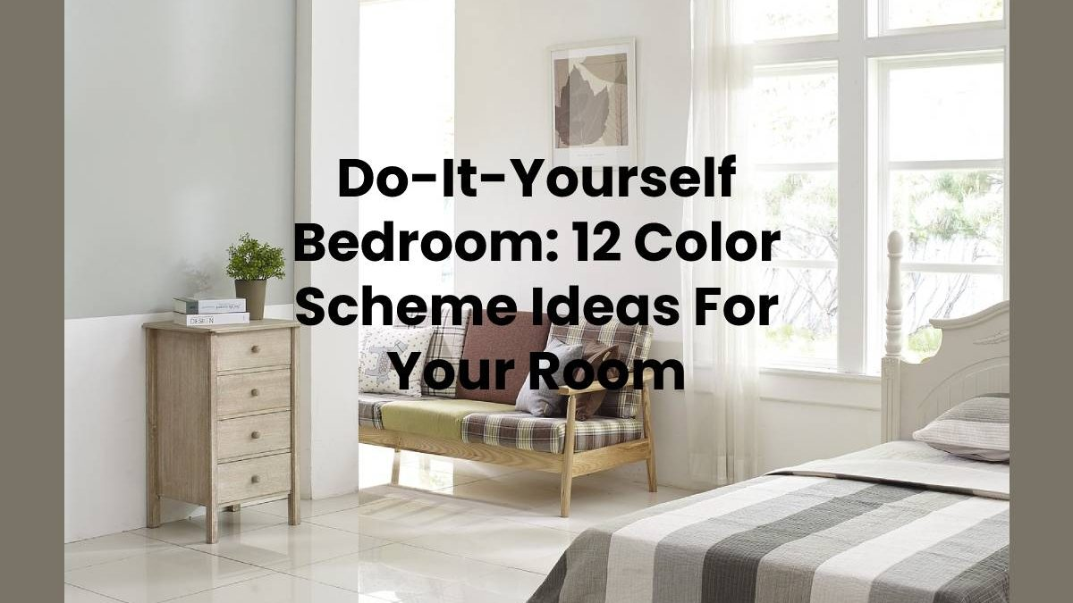 Do-It-Yourself Bedroom: 12 Color Scheme Ideas For Your Room