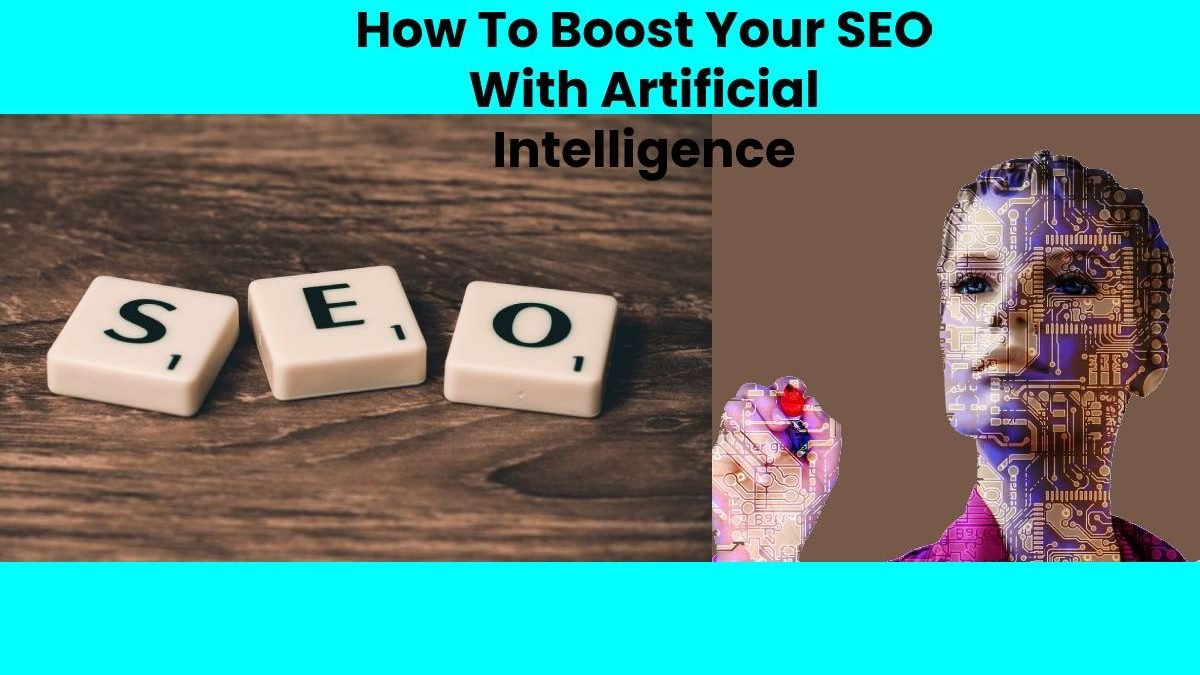 How To Boost Your SEO With Artificial Intelligence