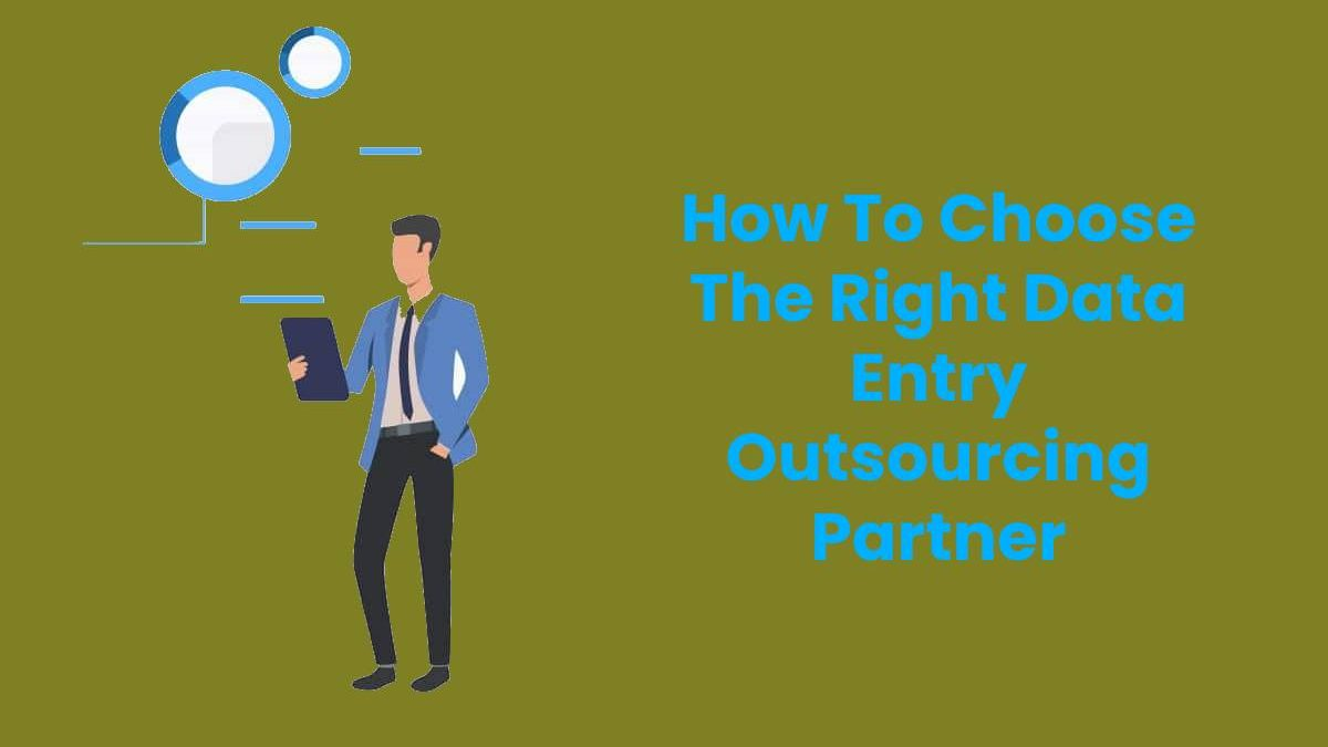 How To Choose The Right Data Entry Outsourcing Partner
