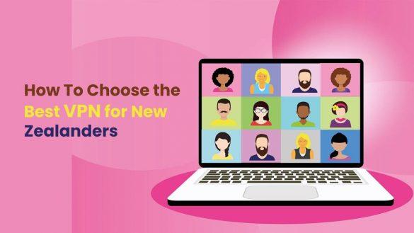 How To Choose the Best VPN for New Zealanders