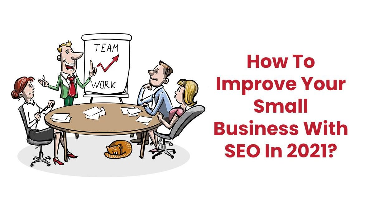 How To Improve Your Small Business With SEO In 2021?