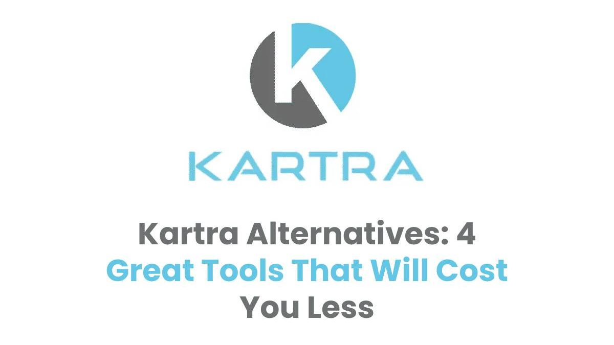Kartra Alternatives: 4 Great Tools That Will Cost You Less