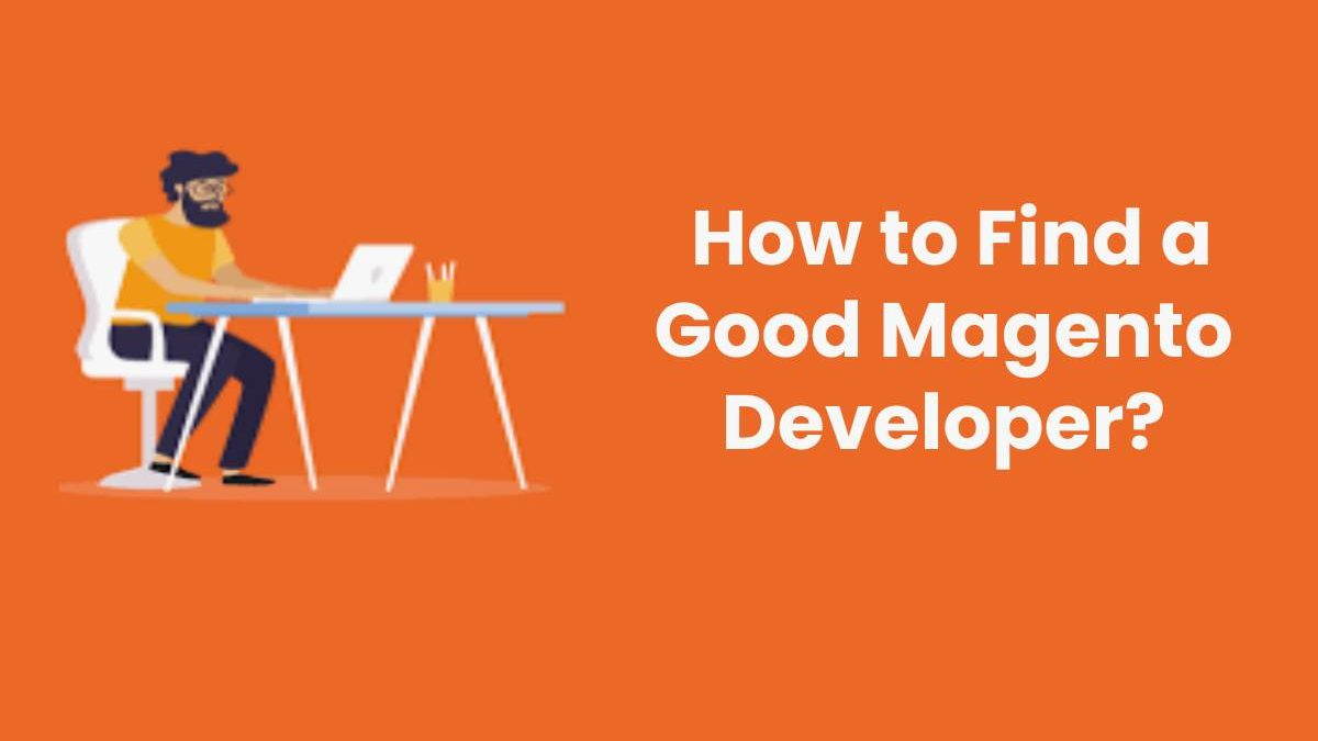 How to Find a Good Magento Developer?