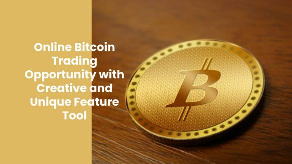 Online Bitcoin Trading Opportunity with Creative and Unique Feature Tool
