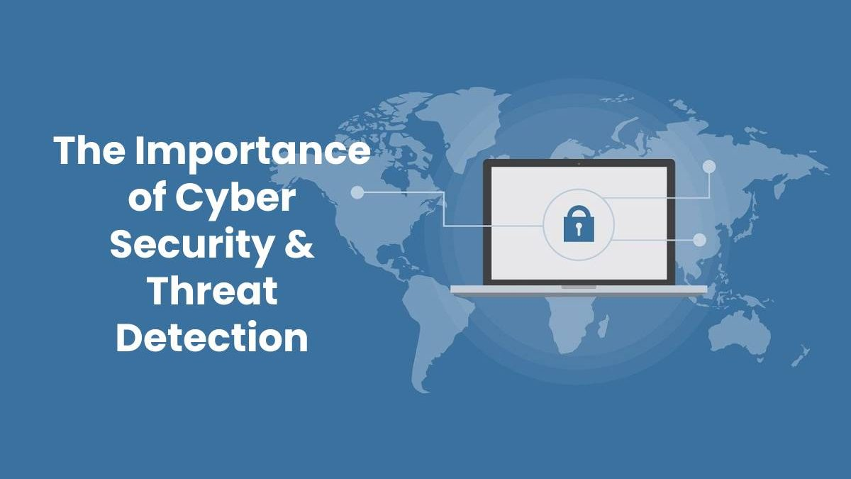 The Importance of Cyber Security & Threat Detection