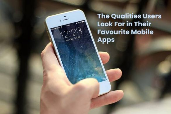 The Qualities Users Look For in Their Favourite Mobile Apps