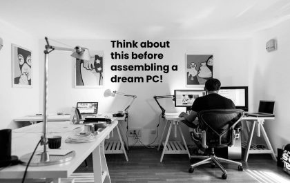 Think about this before assembling a dream PC