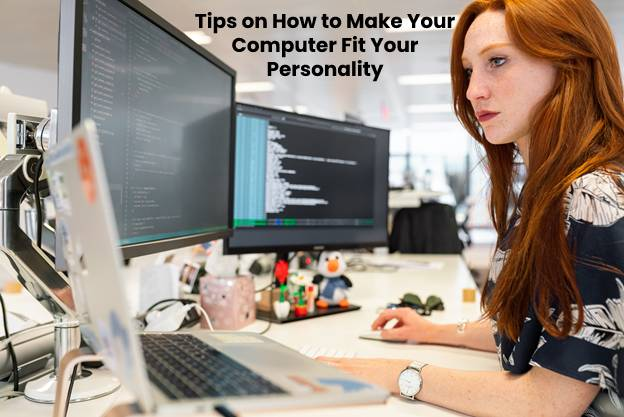 Tips on How to Make Your Computer Fit Your Personality