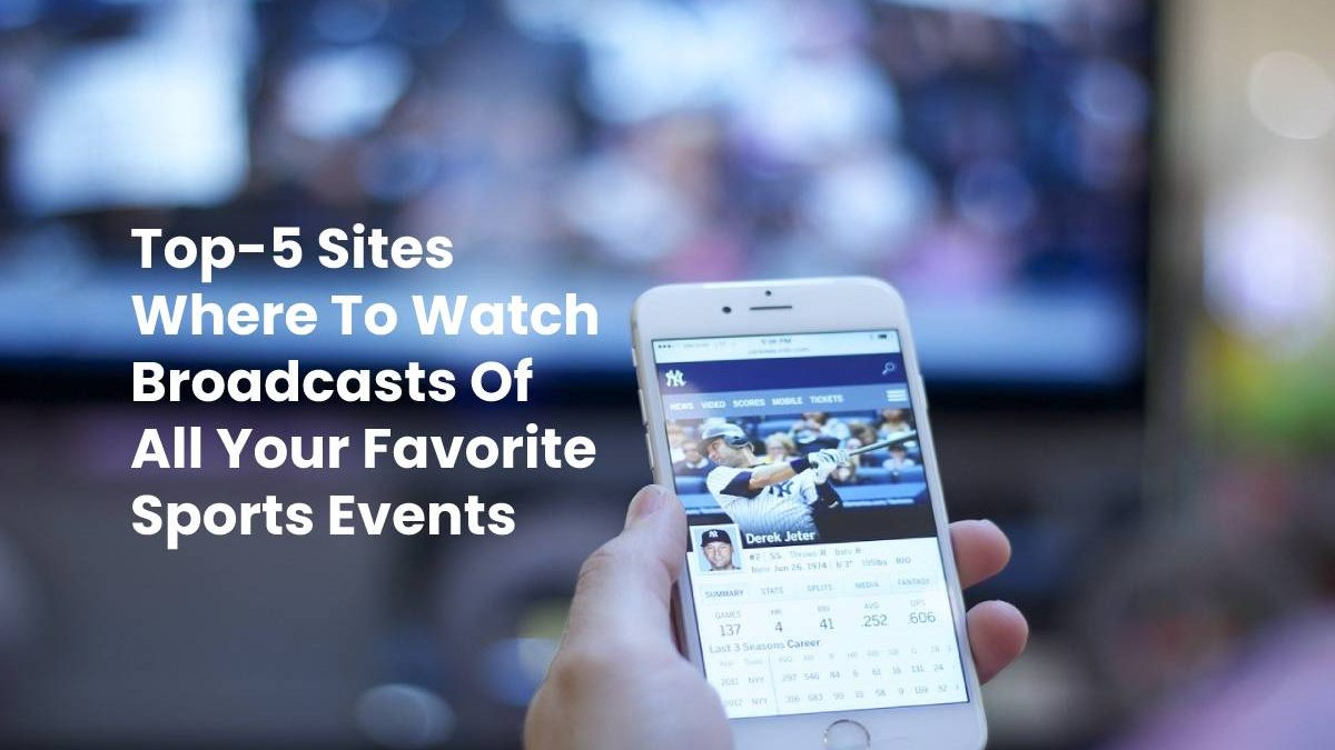 Top-5 Sites Where To Watch Broadcasts Of All Your Favorite Sports Events