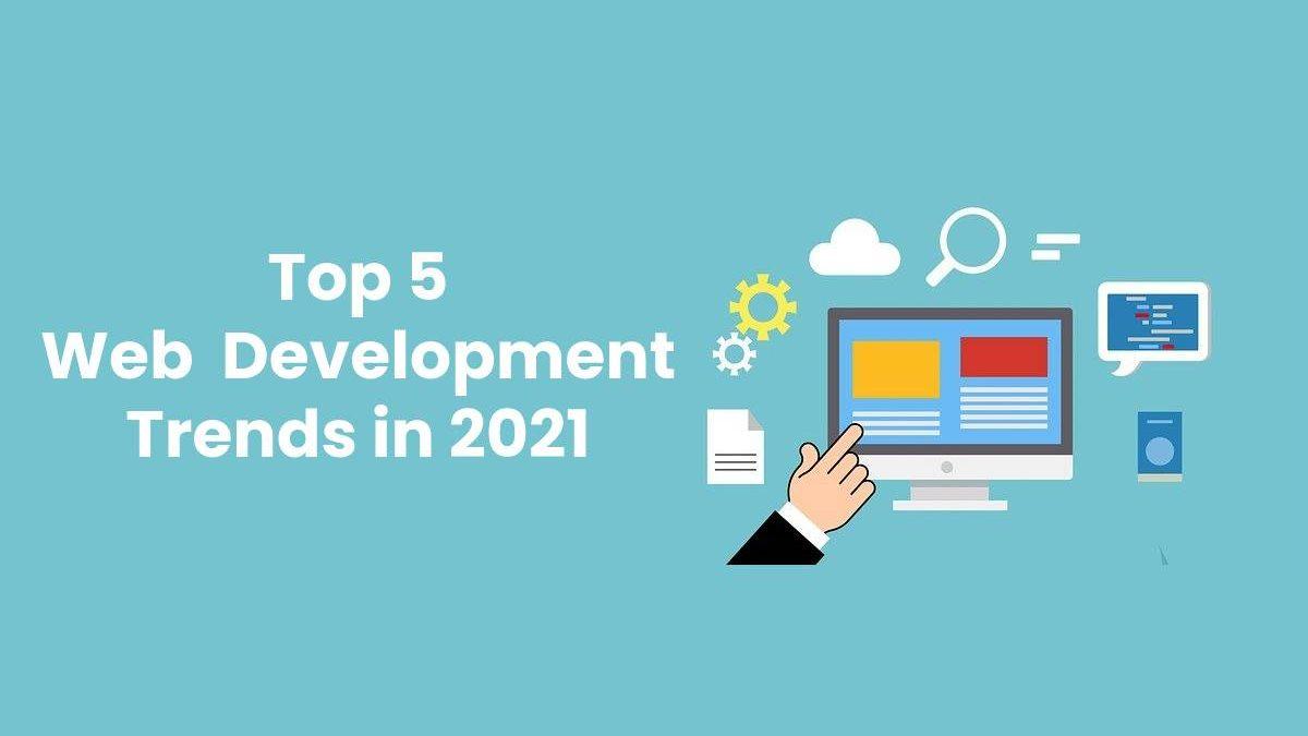 Top 5 Web Development Trends in 2021