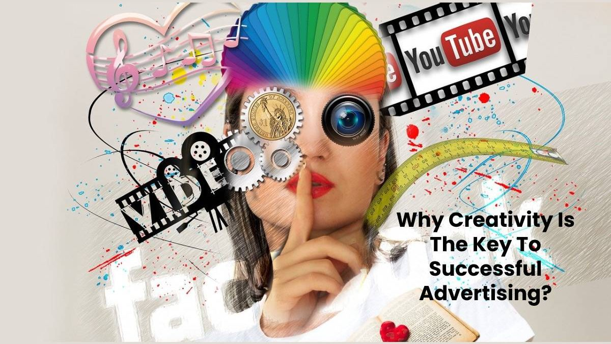 Why Creativity Is The Key To Successful Advertising?